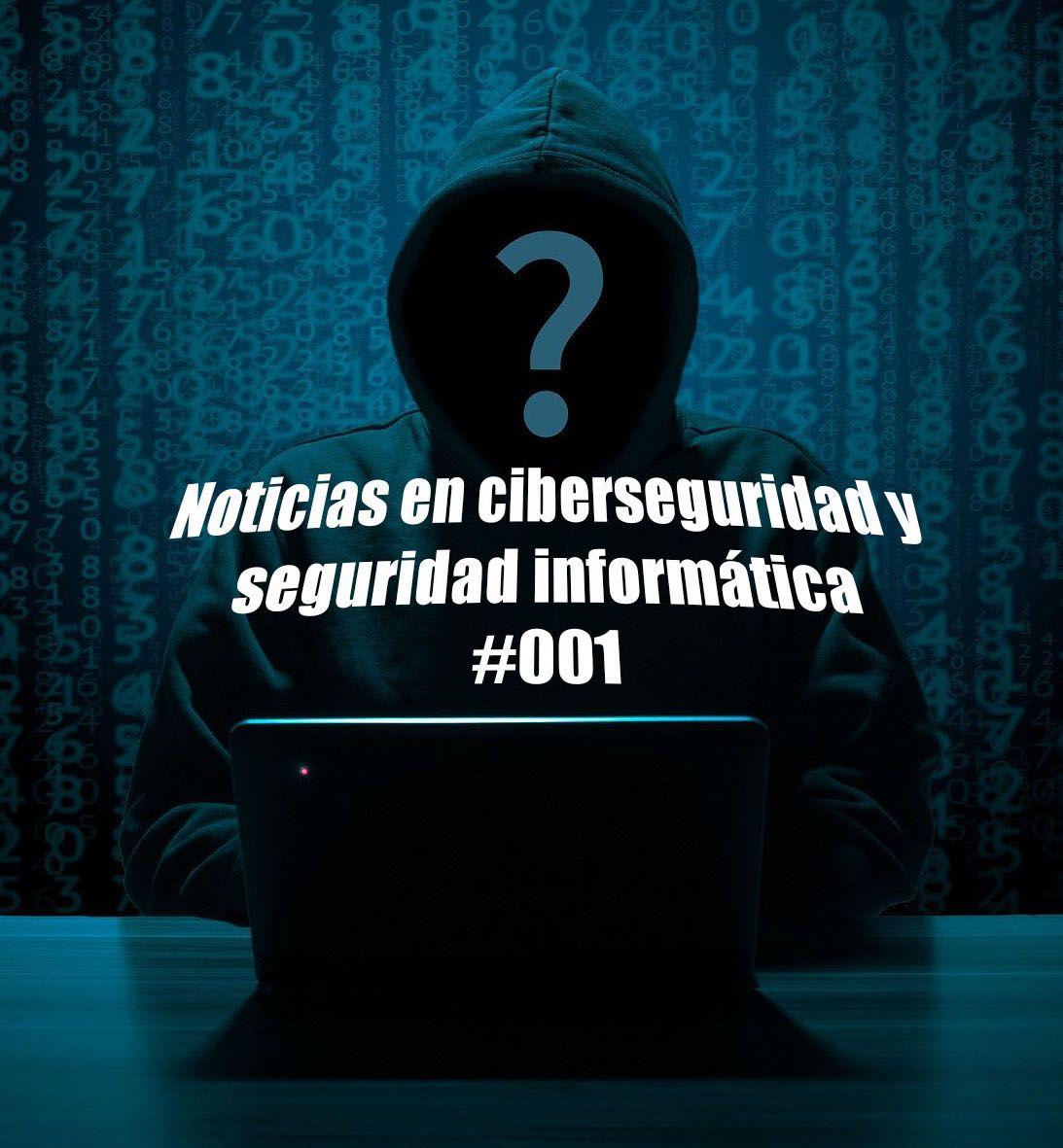 Noticias en ciberseguridad y seguridad informática #001